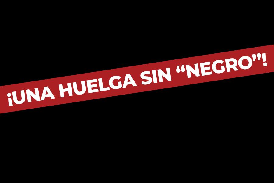 """Una huelga SIN """"NEGRO"""""""